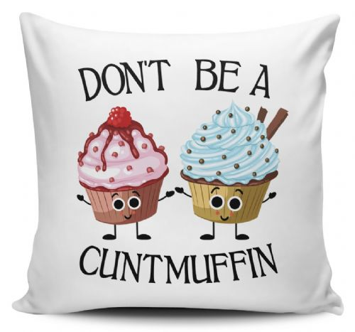 Don't Be A Cuntmuffin Funny Rude Muffin Novelty Cushion Cover